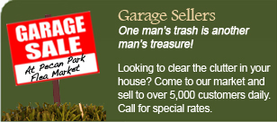 Looking to clear the clutter in your house? Come to our market and sell to over 5,000 customers daily.  Call for special rates.